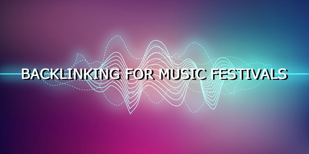 Backlinking for Music Festivals and Other Off Site SEO Tips